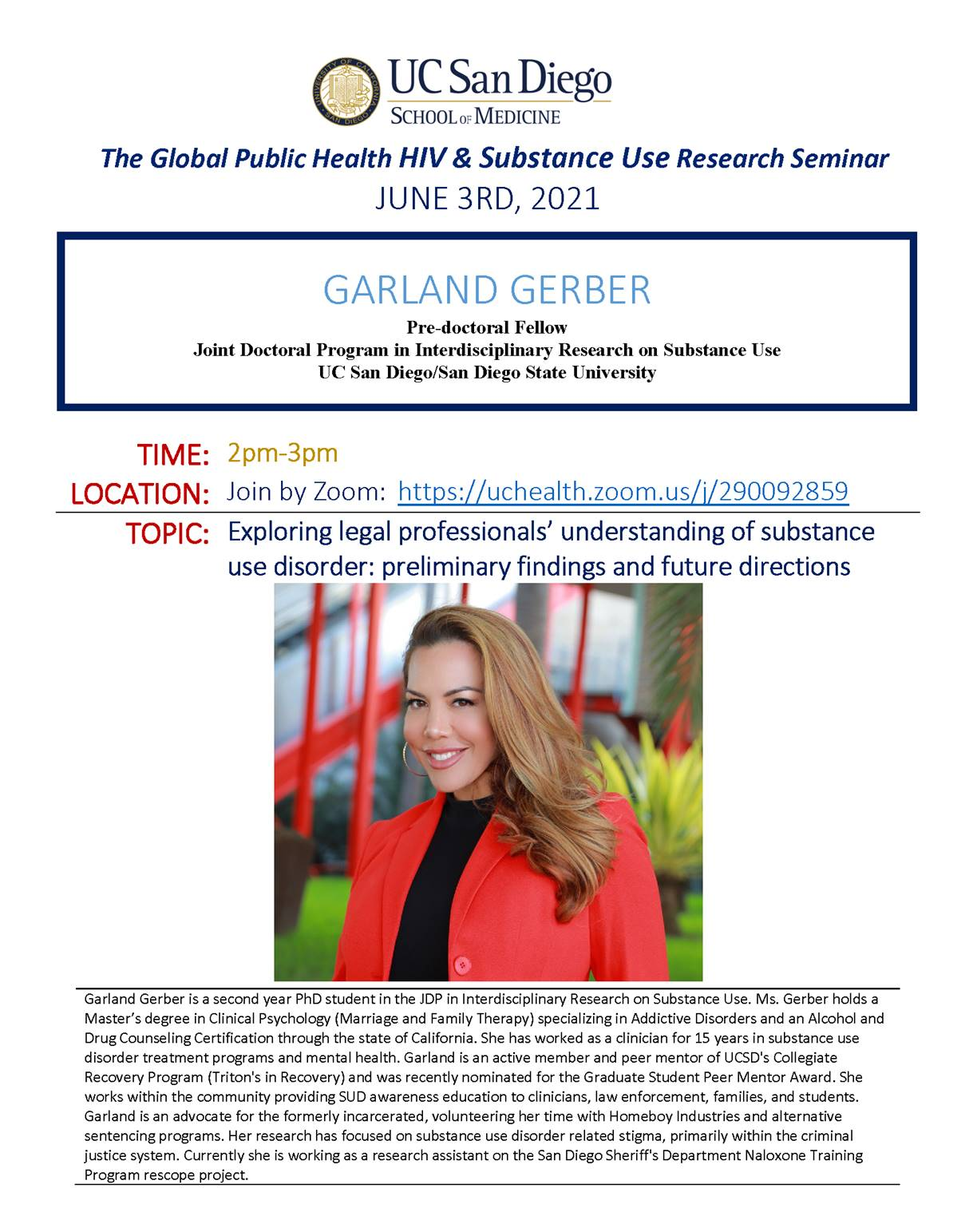 The Global Public Health HIV & Substance Use Research Seminar – Garland Gerber– 6/3/2021 TOPIC:Exploring legal professionals' understanding of substance use disorder: preliminary findings and future directions DATE:June 3rd, 2021 TIME:2:00-3:00pm LOCATION:Zoom Meeting